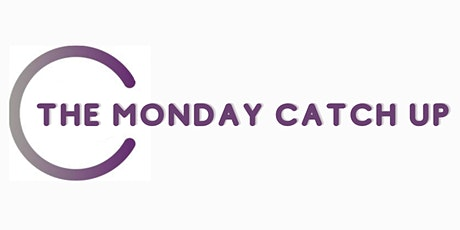 Monday Catch Up tickets