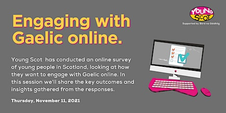 How Young People Want to Engage with Scottish Gaelic Online. tickets