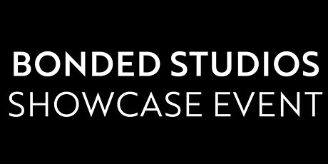Bonded  Studios Showcase Event - Session 2 tickets