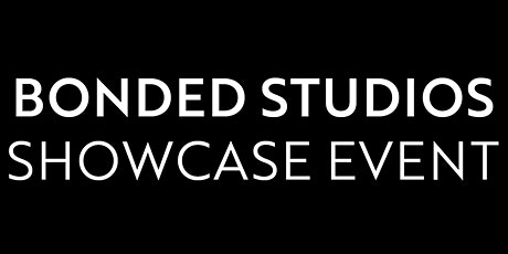 Bonded Studios Showcase Event - Session 3 tickets