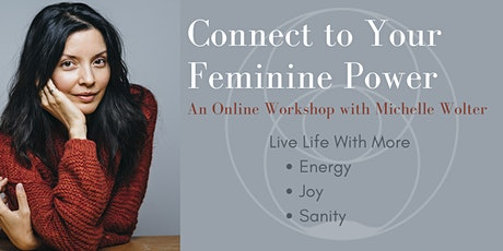 Online Workshop: Connect to Your Feminine Power with Michelle Wolter tickets