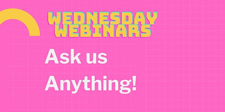 Wednesday Webinar: Ask us Anything! tickets