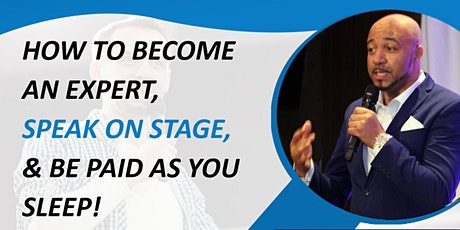 How To Become An Expert... Speak On Stage... & Be Paid As You Sleep tickets