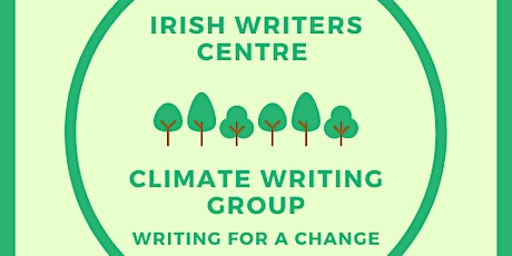 Irish Writers Centre Climate Writing Group: Writing for a Change Session 5 entradas