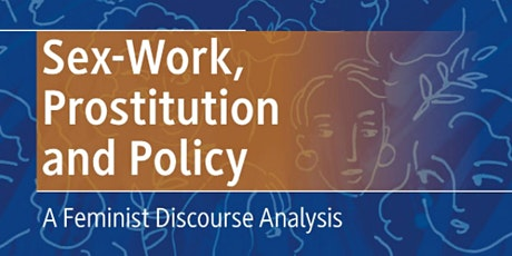Sex-Work, Prostitution and Policy A Feminist Discourse Analysis tickets