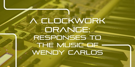 A Clockwork Orange – responses to the music of Wendy Carlos tickets