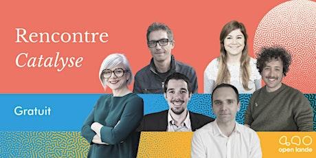 RENCONTRE PARTICIPATIVE #CATALYSE  [SUR PLACE, GRATUIT] billets