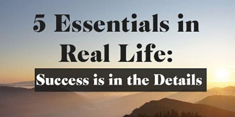 5 Essentials in Real Life: Success is in the Details tickets