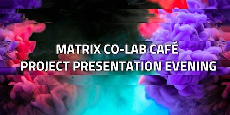 Matrix Co-Lab Café – Project Presentation Evening tickets
