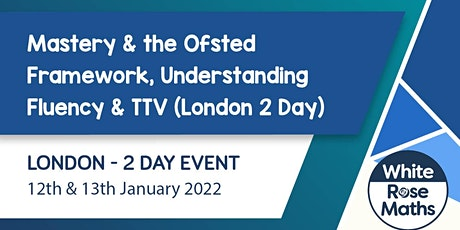 Mastery & the Ofsted Framework, Understanding Fluency  & TTV (London 2 Day) tickets