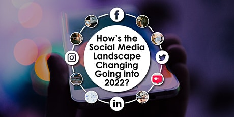 How's the Social Media Landscape Changing Going into 2022? tickets