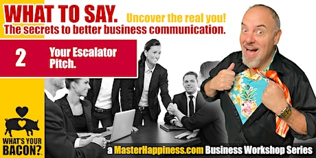 What to say  •  YOUR ESCALATOR PITCH. tickets