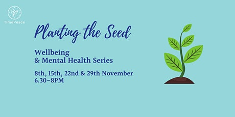 Planting the Seed: Wellbeing and Mental Health Series tickets