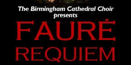 Fauré Requiem with the Birmingham Cathedral Choir (Girls and Lower Voices) tickets