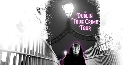 Dublin True Crime Tour (Friday 22nd October 6pm) tickets