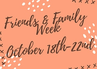 Friends and Family Week tickets