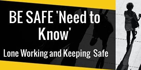 BE SAFE Need to Know' Lone Working and Keeping  Safe - Awareness Session tickets