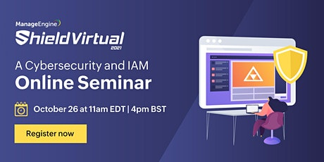 ManageEngine Shield Virtual 2021 - A Cybersecurity and IAM Online Seminar tickets