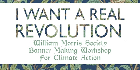 """""""I want a real revolution"""" Banner making workshop by William Morris Society tickets"""
