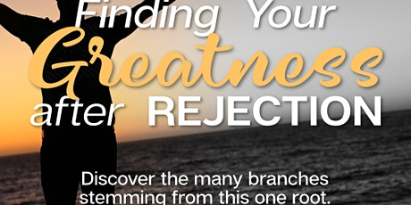 Finding Your Greatness After Rejection Gathering tickets
