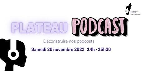 Plateau podcast - Déconstruire nos podcasts billets