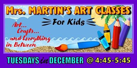 Mrs. Martin's Art Classes in DECEMBER~Tuesdays @4:45-5:45 tickets