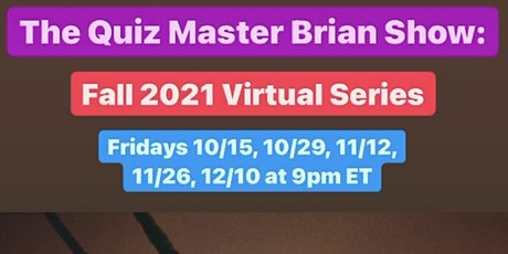 The Quiz Master Brian Show: Fall 2021 Series of Virtual Trivia Events tickets