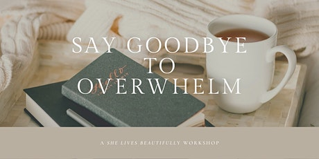 Say Goodbye to Overwhelm tickets
