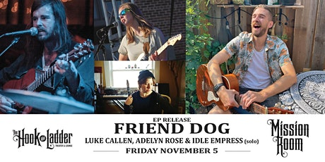 Friend Dog EP Release with Luke Callen, Adelyn Rose, & Idle Empress (solo) tickets