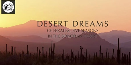 The Making of DESERT DREAMS: Celebrating Five Seasons in the Sonoran Desert tickets