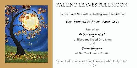 Falling Leaves Full Moon Acrylic Paint Nite & Letting Go... Meditation tickets