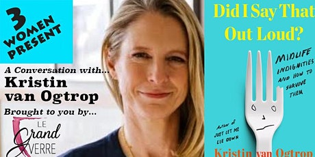 Chat re: Midlife with Kristin van Ogtrop, author, Did I Say That Out Loud? tickets