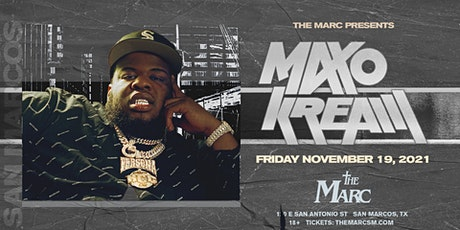 11.19   MAXO KREAM   THE MARC   SAN MARCOS TX tickets