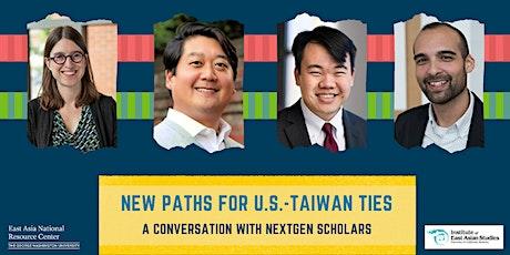 New Paths for U.S.-Taiwan Ties: A Conversation with NextGen Scholars tickets
