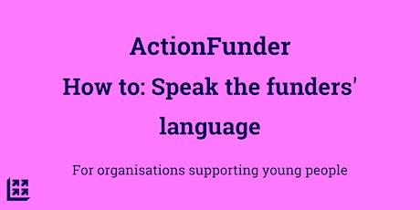 How to: Speak the funders' language tickets