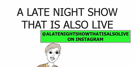 A Late Night Show That is Also Live tickets