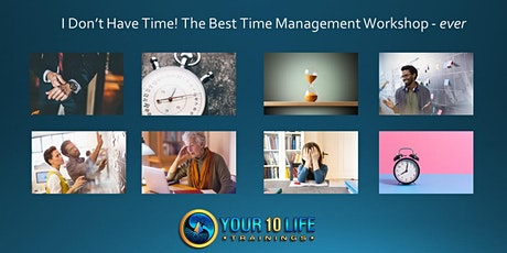 FREE WORKSHOP - I Don't Have Time! The BEST Time Management Workshop tickets