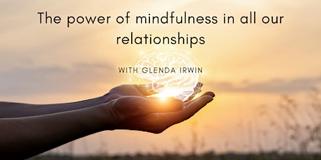 The Power of Mindfulness in All Our Relationships with Glenda Irwin tickets