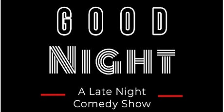 Good Night: A Late Night Comedy Show tickets