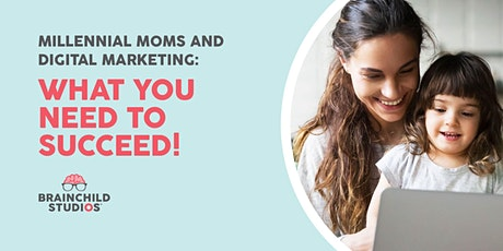 Millennial Moms and Digital Marketing: What You Need to Succeed! tickets