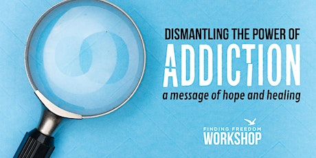 Dismantling the Power of Addiction: A Message of Hope and Healing tickets