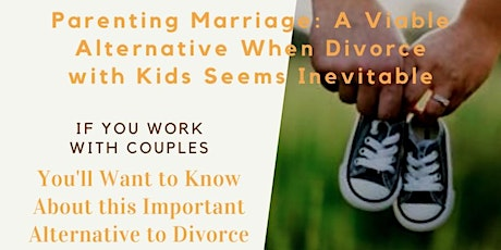 Parenting Marriage: A Cutting Edge Alternative When Divorce with Kids Seems tickets