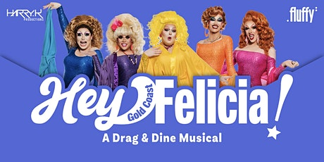 Hey Felicia! Gold Coast. A Drag and Dine Musical 2.0 tickets