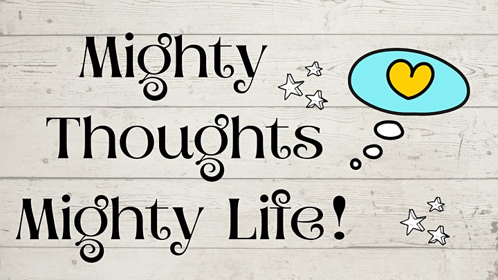 """""""MIGHTY THOUGHTS MIGHTY LIFE' Workshop 