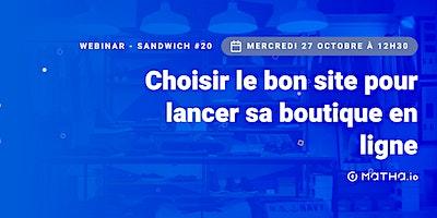 Webinar-sandwich #20 : Choisir le bon site pour lancer sa boutique en ligne