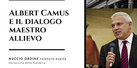 Albert Camus e il dialogo maestro allievo - Nuccio Ordine biglietti