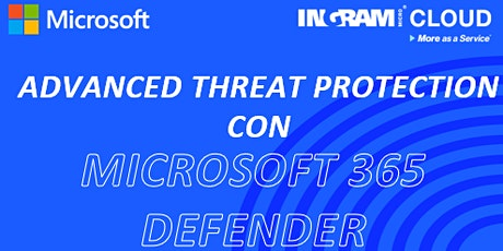 Advanced Threat Protection con Microsoft 365 Defender by Ingram Micro Cloud tickets