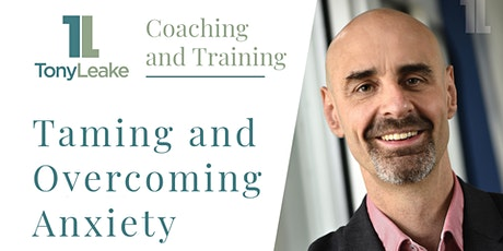 Taming and Overcoming Anxiety - Live Webinar tickets