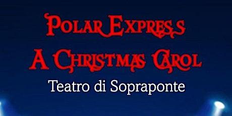 POLAR EXPRESS - A CHRISTMAS CAROL biglietti