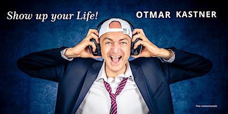 Otmar Kastner: Show up your Life! tickets